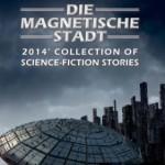 Kurzgeschichte »Das beste aus zwei Welten« in: »Die Magnetische Stadt« (Anthologie, Hg. Peggy Weber)